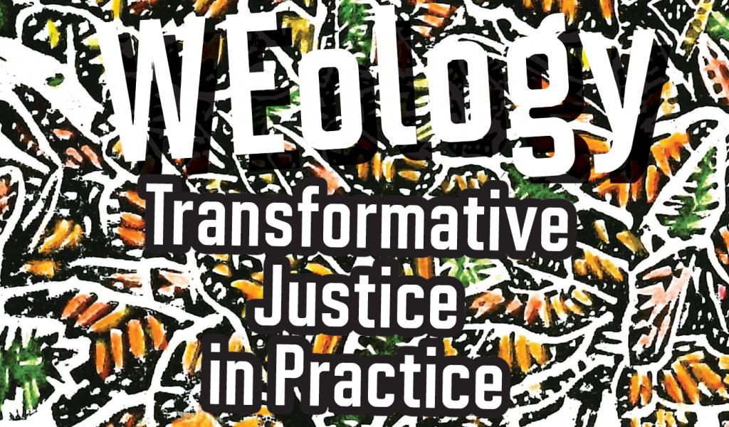 WEology: Transformative justice in practice
